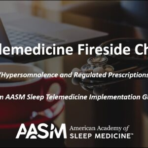 A Fireside Chat on Telemedicine | Hypersomnolence and Regulated Prescriptions